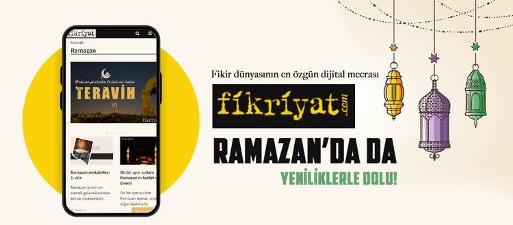 Fikir dünyasının en özgün dijital mecrası Fikriyat Ramazan'da da yeniliklerle dolu!