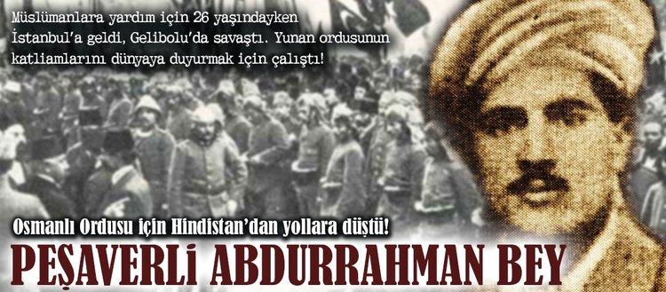 Osmanlı ordusu için yollara düştü: Peşaverli Abdurrahman Bey
