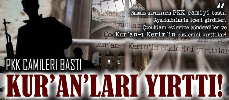 PKK camileri basıp Kur'an-ı Kerim yırttı!
