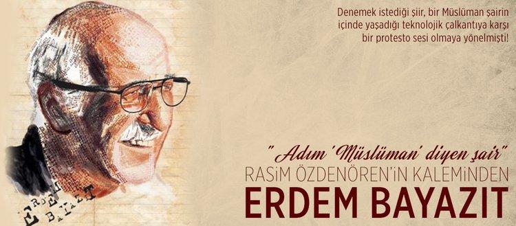 Rasim Özdenören'in dilinden Erdem Bayazıt: Adım Müslüman diyen şair
