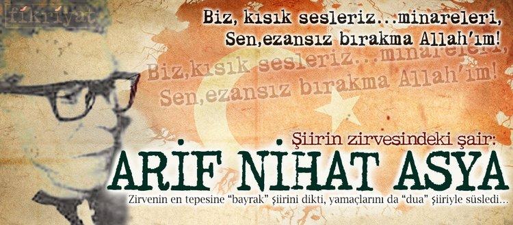 Şiirin zirvesindeki şair: Arif Nihat Asya