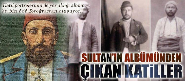 Sultan'ın albümünden çıkan katiller
