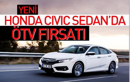 YENİ HONDA CİVİC SEDAN'DA ÖTV FIRSATI