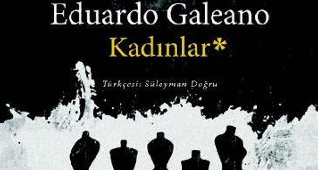 """Galeano'dan Alternatif """"Kadınlar"""" Tarihi"""