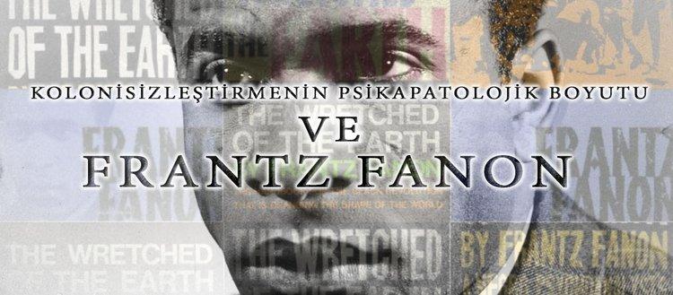"""Kolonisizleştirmenin psikapatolojik boyutu ve """"Frantz Fanon"""""""
