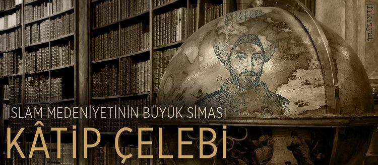 İslam medeniyetinin büyük siması: Kâtip Çelebi
