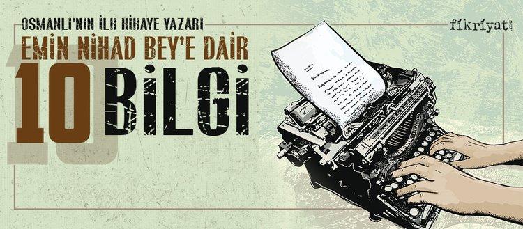 Osmanlı'nın ilk hikaye yazarı Emin Nihat Bey kimdir?