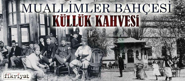 Muallimler bahçesi: Küllük Kahvesi - Fikriyat Gazetesi