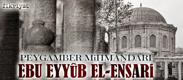 Peygamber mihmandarı: Ebu Eyyûb El-Ensari