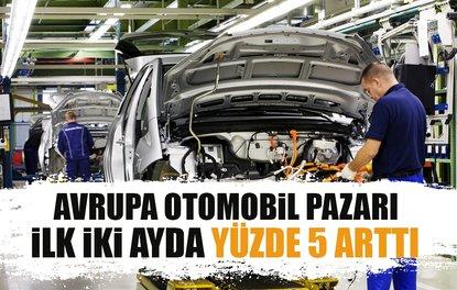 AVRUPA OTOMOBİL PAZARI İLK İKİ AYDA YÜZDE 5 ARTTI