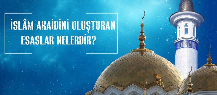 Akaid ne demektir? İslam akaidini oluşturan esaslar nelerdir? İslam akaidinin ilk ve en önemli kaynağı nedir?