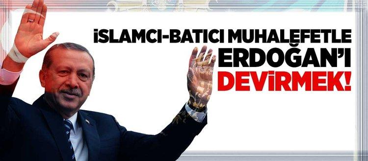 Erdoğan'ı değiştirmek!