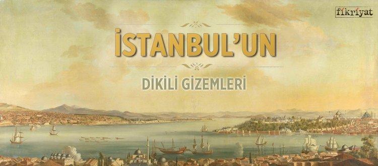İstanbul'un dikili ''gizemleri''