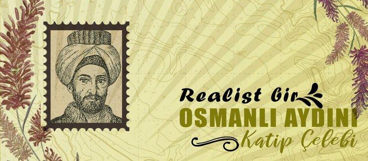Realist Osmanlı aydını: Katip Çelebi