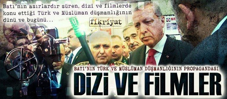 Batı'nın Türk ve Müslüman düşmanlığının propagandası dizi ve filmler!