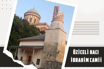 Estergon'da son Osmanlı izi: Öziceli Hacı İbrahim Camii