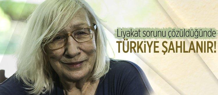 Liyakat sorunu çözüldüğünde Türkiye şahlanır!