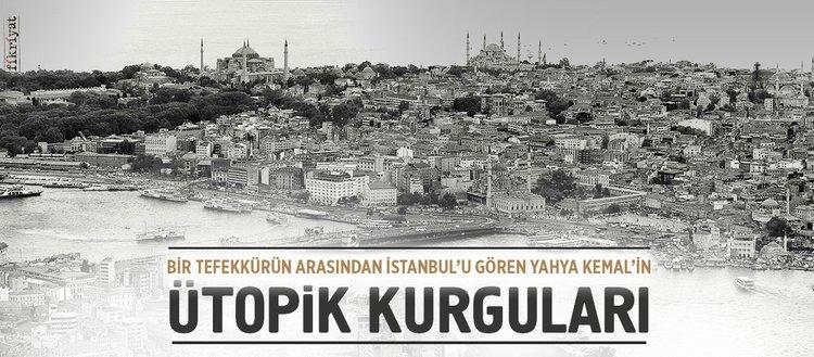 Bir tefekkürün arasından İstanbul'u gören Yahya Kemal'in ütopik kurguları