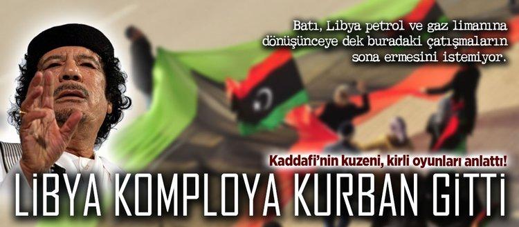 Libya komploya kurban gitti!