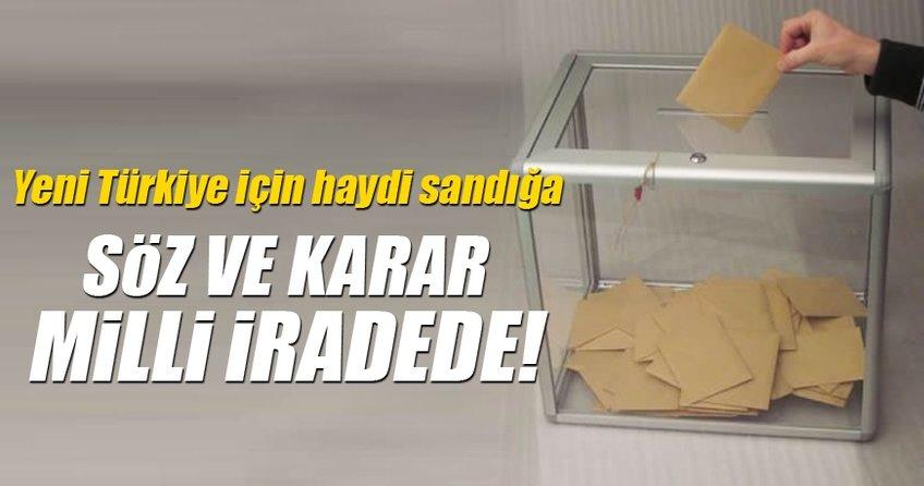Yeni Türkiye için sandığa! Söz, karar milli iradede