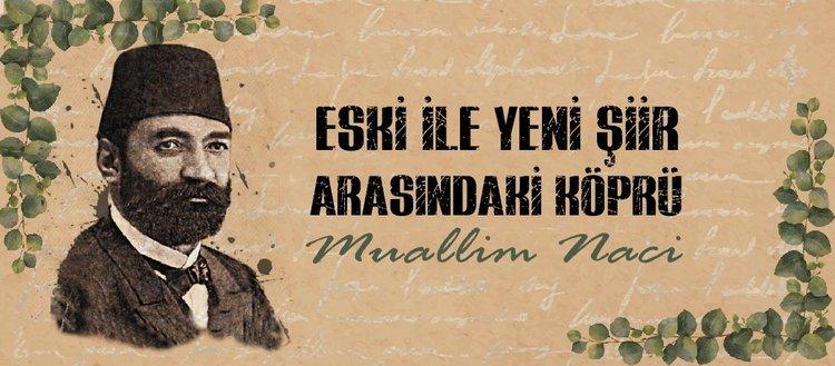 Eski ile yeni şiir arasındaki köprü: Muallim Naci