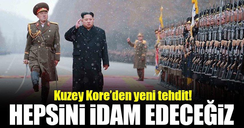 Kuzey Koreden yeni tehdit: Hepsini idam edeceğiz!