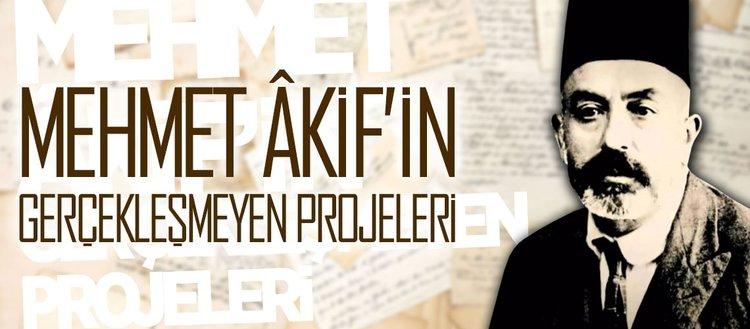 Millî şairimiz Mehmet Âkif Ersoy'un gerçekleşmeyen projeleri