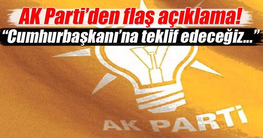 AK Parti'den flaş açıklama: Cumhurbaşkanı Erdoğan'a teklif edeceğiz...