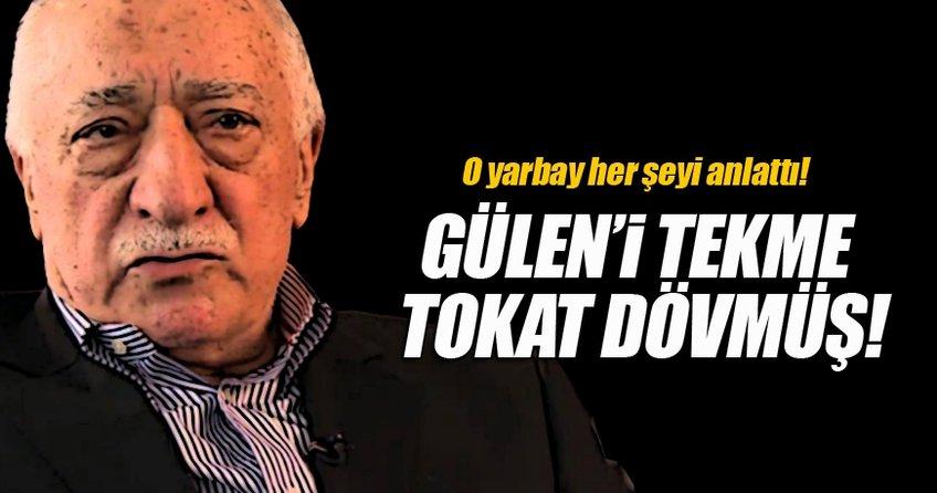 Gülen'i tekme tokat dövmüş!