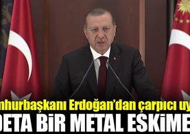 Cumhurbaşkanı Erdoğan'dan çarpıcı uyarı!