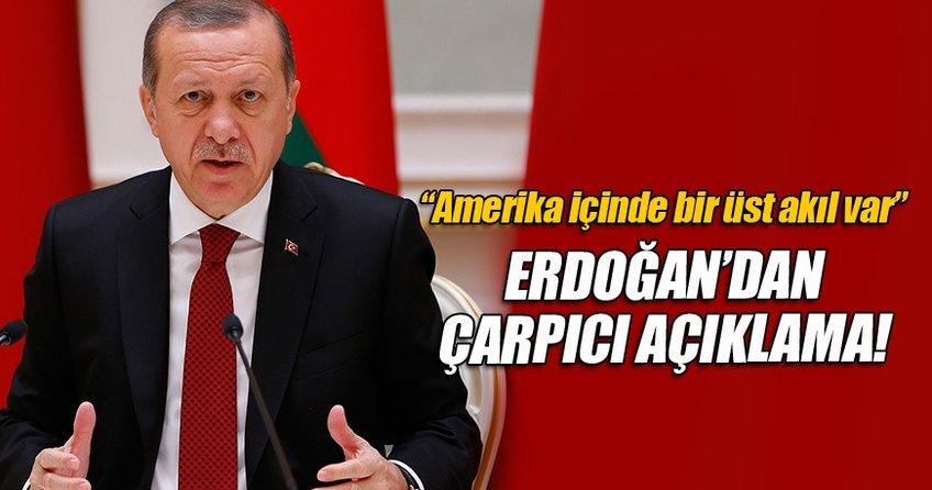 Erdoğan: ABD için de bir üst akıl var