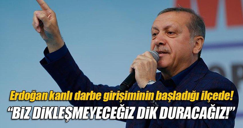 Erdoğan, 15 Temmuz darbe girişiminin başladığı ilçede