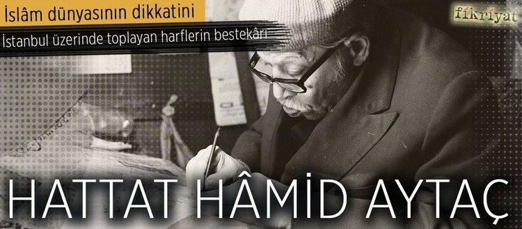 Harflerin bestekârı: Hattat Hâmid Aytaç(19.05.2018 )