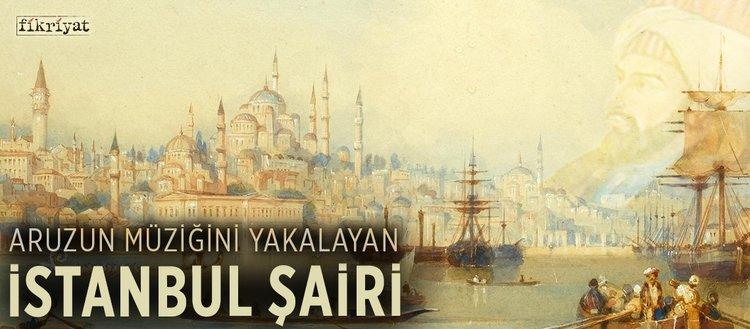 """Aruzun müziğini yakalayan """"İstanbul Şairi"""""""