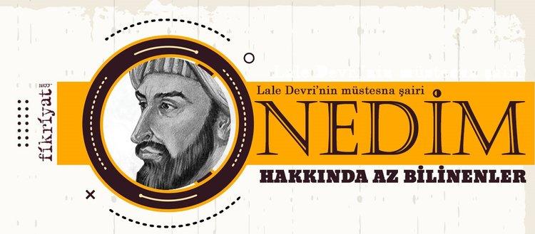 Lale Devri'nin müstesna şairi Nedim hakkında az bilinenler