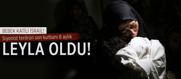 Siyonist terörün son kurbanı 8 aylık Leyla oldu