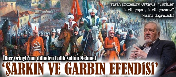 İlber Ortaylı'nın dilinden Fatih Sultan Mehmet