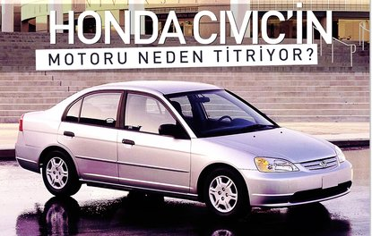 HONDA CİVİC'İN MOTORU NEDEN TİTRİYOR?