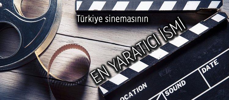 Türkiye sinemasının en yaratıcı ismi