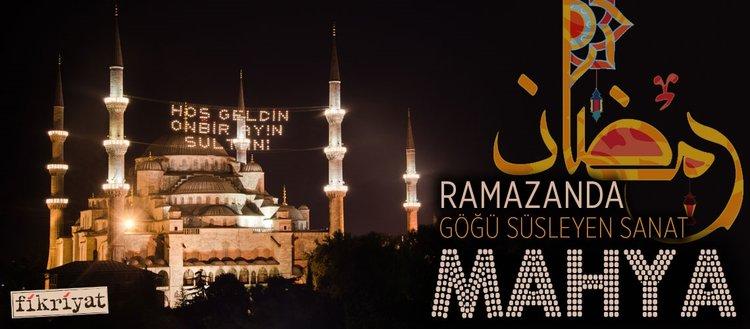 Ramazanda göğü süsleyen sanat: Mahya