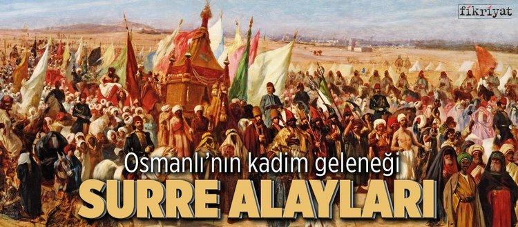 Osmanlı'nın kadim geleneği 'Surre Alayları'