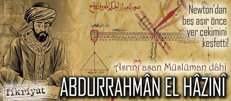 Asrını aşan Müslüman dâhi: Abdurrahmân El Hâzinî