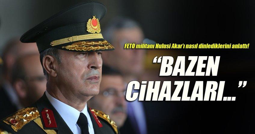 FETÖ'nün militanları Hulusi Akar'ı da dinlemiş