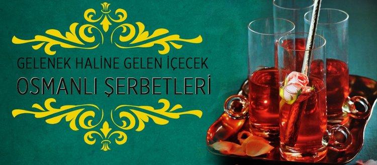 Gelenek haline gelen içecek: Osmanlı şerbetleri