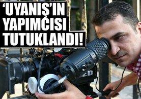 Uyanış filmlerinin yapımcısı Ali Avcı tutuklandı