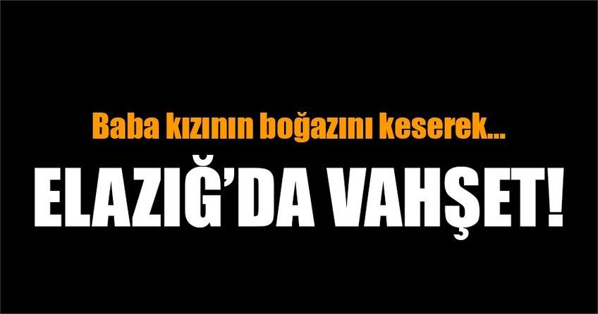 Elazığ'da vahşet!