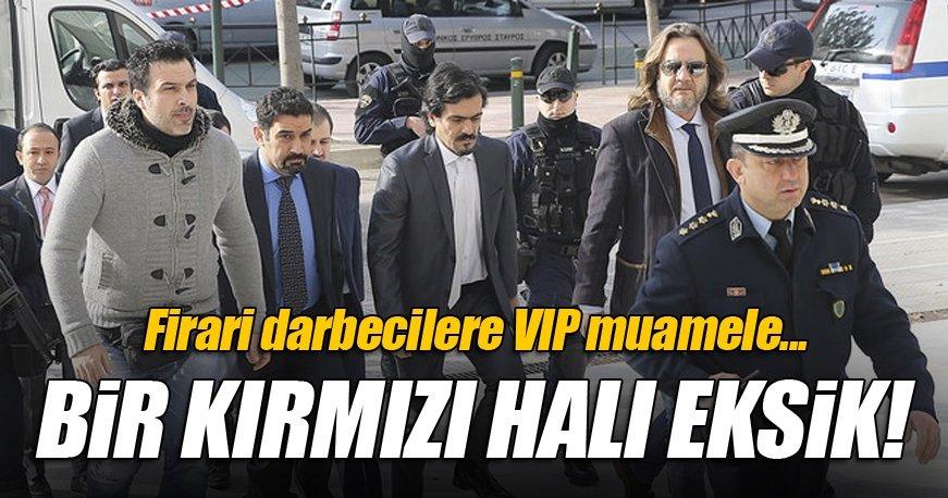 Yunanistan'a kaçan darbecilere VIP muamele...