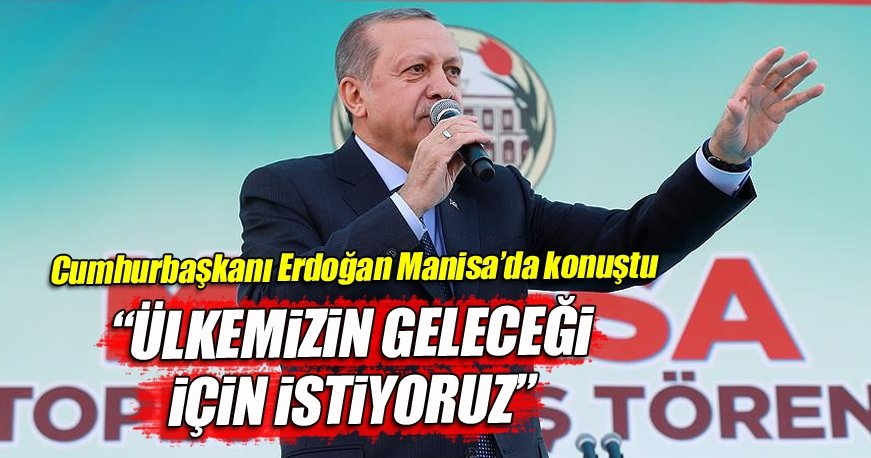 Cumhurbaşkanı Erdoğan Manisa'da açıkladı: Görünce çok duygulandım