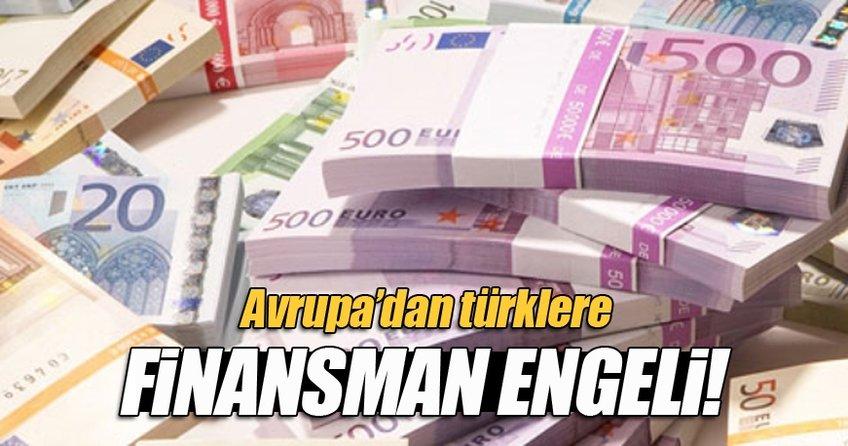 Avrupa'dan Türklere finansman engeli