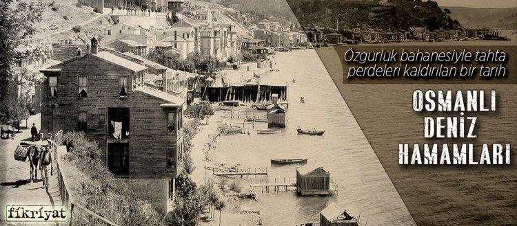 Tahta perdeleri kaldırılan bir tarih: Osmanlı deniz hamamları